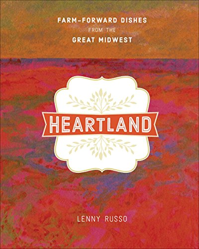 Heartland: Farm-Forward Dishes from the Great Midwest by Lenny Russo