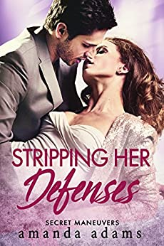 Stripping Her Defenses (Secret Maneuvers Book 1) by [Adams, Amanda]