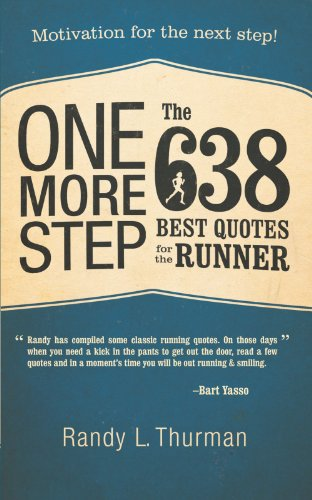Motivation For Runners - One More Step the 638 Best Quotes for the Runner: Motivation for the Next Step!