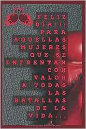 FELIZ DÍA!!! PARA AQUELLAS MUJERES QUE SE ENFRENTAN CON VALOR A TODAS LAS BATALLAS DE LA VIDA...: Cuaderno anotador libro de apuntes FELIZ DIA