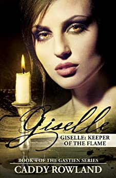 Giselle: Keeper of the Flame: A Caddy Rowland Historical Family Saga/Drama (The Gastien Series Book 4) by [Rowland, Caddy]