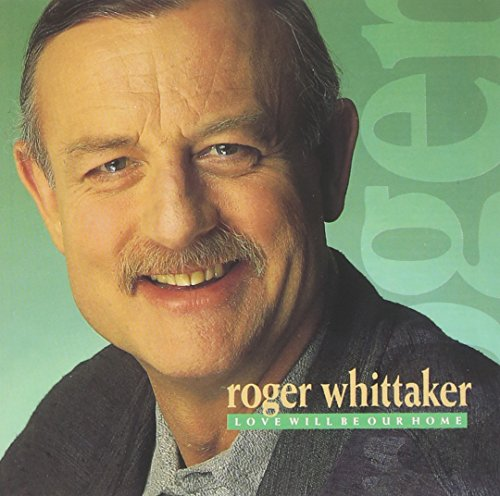 Love Will Be Our Home (The Best Of Roger Whittaker)