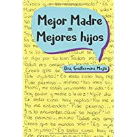 Mejor Madre = Mejores Hijos (Spanish Edition)
