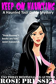 Keep on Haunting: A Ghost Hunter Cozy Mystery (A Ghostly Haunted Tour Guide Cozy Mystery Book 7) by [Pressey, Rose ]