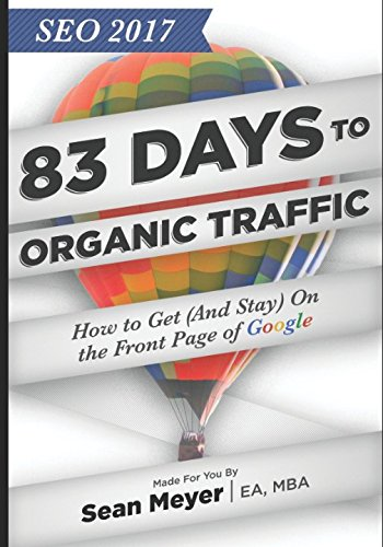 Read Online SEO 2017: 83 Days to Organic Traffic: How to Get (And Stay) On the Front Page of Google pdf epub
