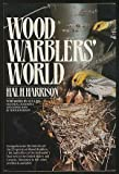 Wood Warbler's World, Hal H. Harrison, 0671477986