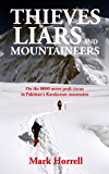 Thieves, Liars and Mountaineers: On the 8000 metre peak circus in Pakistan's Karakoram mountains (Footsteps on the Mountain travel diaries Book 9)