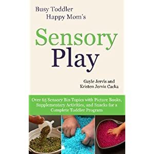 Sensory Play: Over 65 Sensory Bin Topics with Additional Picture Books, Supplementary Activities, and Snacks for a…