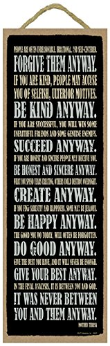 SJT ENTERPRISES, INC. Forgive Them Anyway. Be Kind Anyway. Succeed Anyway. Be Honest and Sincere Anyway. Create Anyway. Be Happy Anyway. Mother Teresa 5