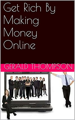 Get Rich By Making Money  Online