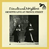 Friends And Neighbors: Ornette Live At Prince Street by Ornette Coleman (2013-05-04)