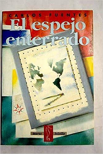 El espejo enterrado (Taurus Bolsillo) (Spanish Edition): Carlos FUENTES: 9788430602650: Amazon.com: Books