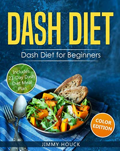 Dash Diet: Dash Diet for Beginners: Dash Diet Cookbook with 21 Days Dash Diet Meal Plan to Lose Weight and Lower Your Blood Pressure (Dash Diet Cookbooks)