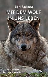 Mit dem Wolf in uns leben. Das Beste aus zehn Jahren Wolf Magazin