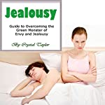 Jealousy: Guide to Overcoming the Green Monster of Envy and Jealousy | Crystal Taylor