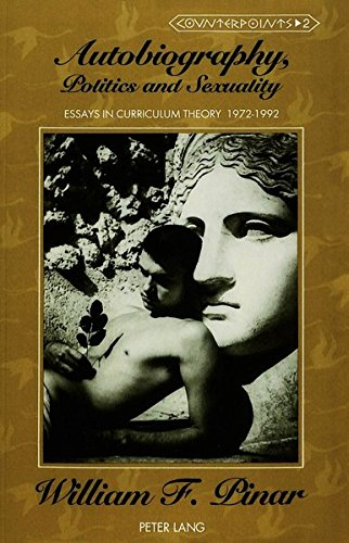 Autobiography, Politics and Sexuality: Essays in Curriculum Theory, 1972-1992 (Counterpoints)