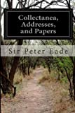 Collectanea, Addresses, and Papers, Sir Peter Eade, 1499655096