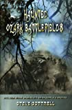 Haunted Ozark Battlefields: Civil War Ghost Stories and Brief Battle Histories