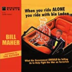 When You Ride Alone You Ride with bin Laden: What the Government Should Be Telling Us to Help Fight the War on Terrorism | Bill Maher