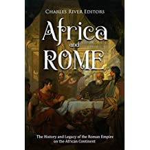 Africa and Rome: The History and Legacy of the Roman Empire on the African Continent