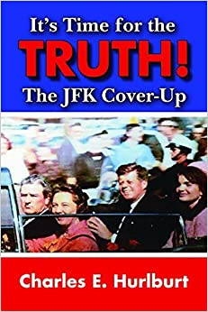 Book It's Time for the Truth!: The JFK Cover-Up by Charles Hurlburt (2014-08-04)