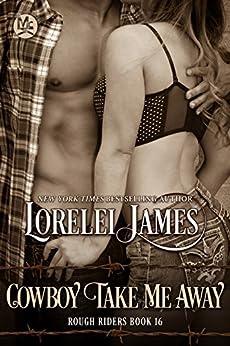 Cowboy Take Me Away (Rough Riders Book 16) by [James, Lorelei]