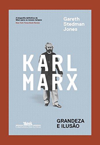 Karl Marx. Grandeza e Ilusão