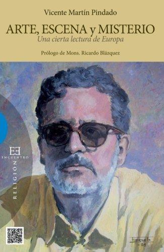 Arte, Escena Y Misterio: Una cierta lectura de Europa (Spanish Edition) [Vicente Martin Pindado] (Tapa Blanda)