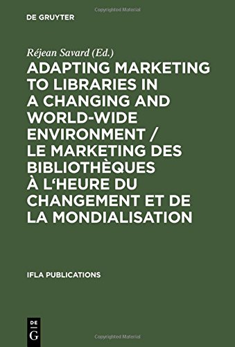 Adapting Marketing to Libraries in a Changing and World-Wide Environment / Le Marketing Des Bibliotheques A L'Heure Du Changement Et de La Mondialisat (IFLA Publications)