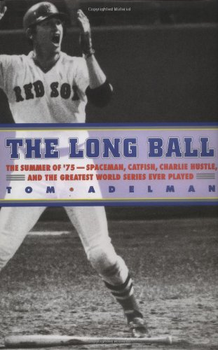 The Long Ball: The Summer of '75 - Spaceman, Catfish, Charlie Hustle, and the Greatest World Series Ever (Long Ball Cellars)