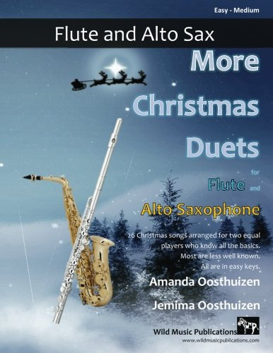 More Christmas Duets for Flute and Alto Saxophone: 26 Christmas songs arranged especially for two equal players. Most are less well-known, all are in easy keys.