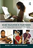 Music Education in Your Hands: An Introduction for Future Teachers, Michael L. Mark, Patrice Madura, 0415800900