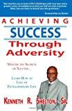Achieving Success Through Adversity, Kenneth R. Shelton Sr., 0615305431