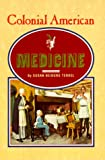 Colonial American Medicine, Susan N. Terkel, 0531125394