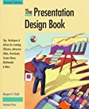 The Presentation Design Book : Tips, Techniques and Advice for Creating Effective, Attractive Slides, Overheads, Screen Shows, Multimedia and More, Rabb, Margaret Y., 1566040140