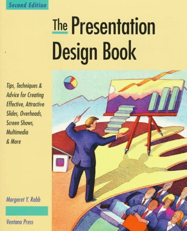 The Presentation Design Book: Tips, Techniques & Advice for Creating Effective, Attractive Slides, Overheads, Multimedia Presentations, Screen Shows