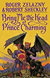 Bring Me the Head of Prince Charming: A Novel