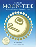 Tlingit Moon and Tide Teaching Resource : Elementary Level, Garza, Dolly, 1566120608