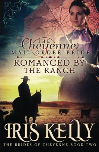 The Cheyenne Mail Order Bride Romanced by the Ranch: (A Sweet Historical Western Romance) (The Brides of Cheyenne) (Volu