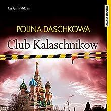 Club Kalaschnikow: Ein Russland-Krimi Hörbuch von Polina Daschkowa Gesprochen von: Anne Moll