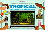 Practical Guide to Setting up Your Tropical Freshwater Aquarium, Gina Sandford, 0764152661