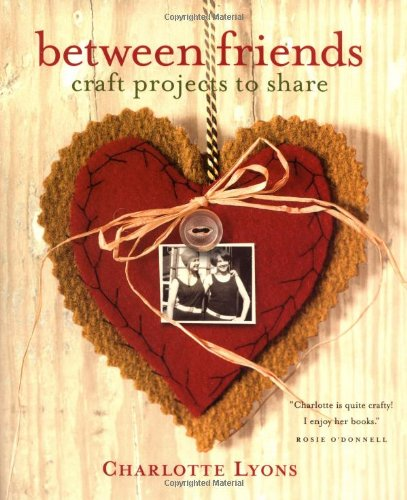 Between Friends: Craft Projects to Share