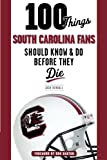 100 Things South Carolina Fans Should Know & Do Before They Die (100 Things...Fans Should Know)
