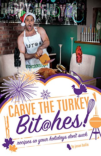 Carve the Turkey, Bit@hes!: recipes so your holidays don't suck (Get in the Kitchen, Bit@hes! Cookbooks Book 3) (Get In The Kitchen compare prices)