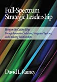 img - for Full-Spectrum Strategic Leadership: Being on the Cutting Edge through Innovative Solutions, Integrated Systems, and Enduring Relationships book / textbook / text book
