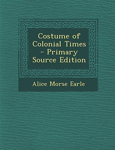 [Costume of Colonial Times - Primary Source Edition by Earle, Alice Morse (2014) Paperback] (Colonial Costumes 1700)