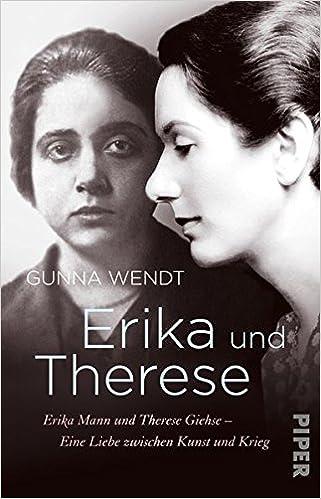 Wendt, Gunna - Erika und Therese: Erika Mann und Therese Giehse – Eine Liebe zwischen Kunst und Krieg