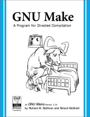 GNU Make: A Program for Directed Compilation by Richard M. Stallman , Roland McGrath, Publisher : Free Software Foundation