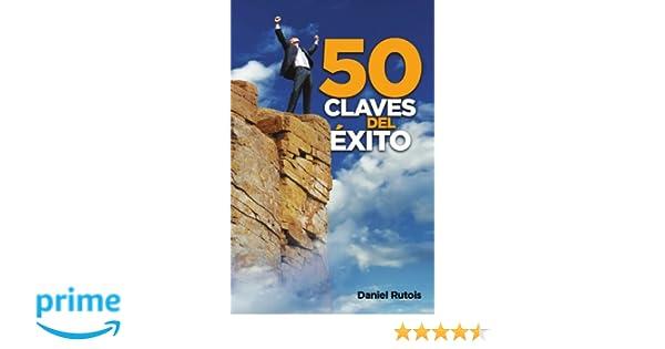 50 Claves del Exito (Spanish Edition): daniel rutois: 9781463308049: Amazon.com: Books