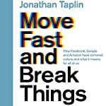 Move Fast and Break Things: How Facebook, Google, and Amazon Have Cornered Culture and What It Means for All of Us | Jonathan Taplin
